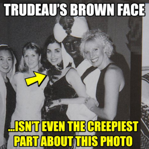 Meme that shows a black and white image of Justin Trudeau in blackface with a group of women. One of Trudeau's hands is placed on a young woman's chest.